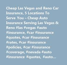 las vegas and reno car insurance 5 locations to serve you auto