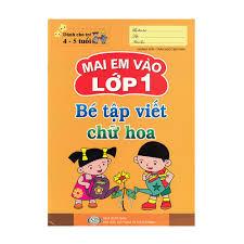 Sách - Mai Em Vào Lớp 1 ( Dành Cho Trẻ 4 - 5 Tuổi) - Bé Tập Viết Chữ Hoa -  8935072935160