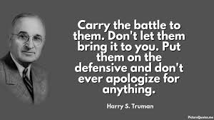 Harry S Truman Quotes Fascinating Carry The Battle To Them Don't Let Them Bring It To You Put Them