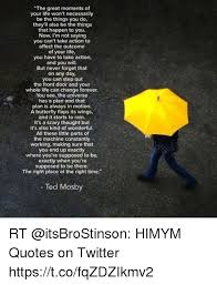 Himym Quotes Amazing The Great Moments Of Your Life Won't Necessarily Be The Things You