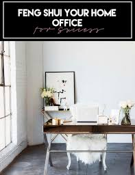 feng shui home office. Entrepreneuress 101 | How To Feng Shui Your Home Office For Success O