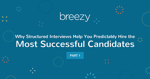 why structured interviews help you predictably hire the most why structured interviews help you predictably hire the most successful candidates hr blog a breath of fresh hr