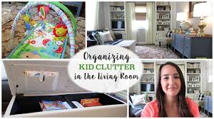 Organizing Living Room Organizing Kid Clutter In The Living Room Youtube