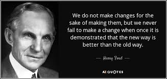 Making Changes Quotes Simple Henry Ford Quote We Do Not Make Changes For The Sake Of Making