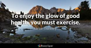exercise quotes brainyquote to enjoy the glow of good health you must exercise gene tunney