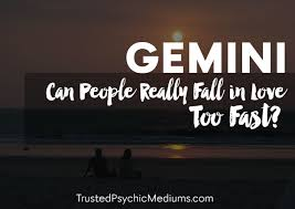 Gemini Is It Possible To Fall In Love Too Fast Find Out
