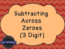 Subtracting Across Zeroes (3 Digit) - Mr. Pearson Teaches 3rd ...