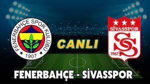 Fenerbahçe Sivasspor CANLI İZLE - Fenerbahçe Sivasspor maçı nasıl izlenir?