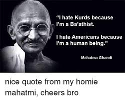 Ba Quote Beauteous I Hate Kurds Because I'm A Ba'athist I Hate Americans Because I'm A