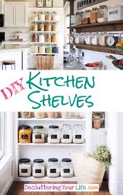 declutter your kitchen diy shelves to organize a country kitchen
