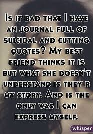 Best Friend Quotes Fascinating Is It Bad That I Have An Journal Full Of Suicidal And Cutting Quotes