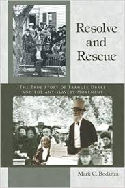 The Antislavery Movement Was Referred To As Resolve And Rescue The True Story Of Frances Drake And The