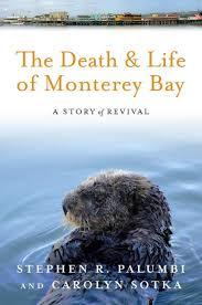 the and life of monterey bay a story of revival by dr stephen r palumbi phd ms carolyn sotka m a