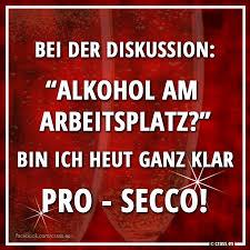 Bei Der Diskussion Alkohol Am Arbeitsplatz Bin Ich Heut Ganz