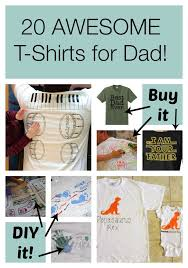 gift ideas for dad 20 awesome father s day gifts t shirts you can diy