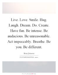 Live Love Dream Quotes Best of Live Love Smile Hug Laugh Dream Do Create Have Fun Be