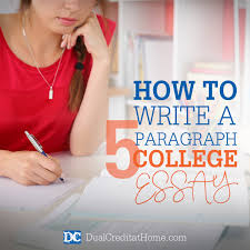 how to write a five paragraph college essay dual credit at home how to write a five paragraph college essay