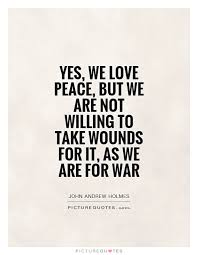 Love Peace Quotes Inspiration Yes We Love Peace But We Are Not Willing To Take Wounds For