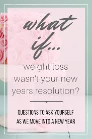 what if weight loss wasn t your new year s resolution emily  an open and honest essay from one w to another and a call to anyone