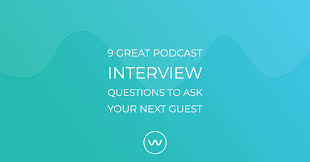 Questions To Ask Interviewer 9 Great Podcast Interview Questions To Ask Your Next Guest