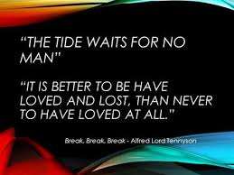 break break break by alfred lord tennyson ppt video online ldquothe tide waits for no manrdquo ldquoit is better to be have loved ldquo