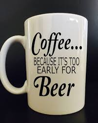 funny office mugs. unique funny itu0027s too early for beer coffee mug by blackcatprints  on  etsy pinterest beer and cricut to funny office mugs y