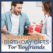 27 impressive birthday gifts for boyfriends