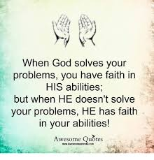Have Faith In God Quotes Magnificent When God Solves Your Problems You Have Faith In HIS Abilities But