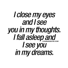 You In My Dreams Quotes Best Of Cute Quote For Him And Her I Close My Eyes And I See You In My