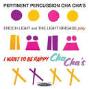 Pertinent Percussion Cha Cha's/I Want to Be Happy Cha Cha's