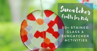 suncatcher crafts kids can make 50 suncatcher and stained glass activities for children