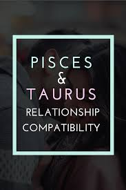 Pisces And Taurus Compatibility Love And Friendship