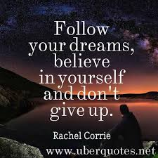 Dreaming Is Believing Quotes Best of Follow Your Dreams Believe In Yourself And Don't Give Up Rachel