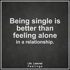 Feeling Quotes Best Top Quotes Being Single Is Better Than Feeling Alone In A Relationship