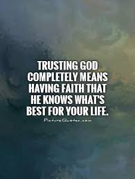 Religious Quotes About Faith Cool Trusting God Completely Means Having Faith That He Knows What's Best