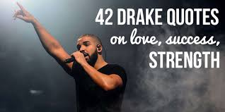 40 Drake Quotes On Love Success Strength Impressive Drake Love Quotes