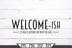 Report an abuse for product free funny quotes svg bundle. Welcomeish Funny Welcome Graphic By Crafters Market Co Creative Fabrica