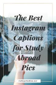 Instructive Best Instagram Captions The To Use When You Study Abroad
