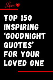 Top 150 Inspiring Goodnight Quotes For Your Loved One Trending