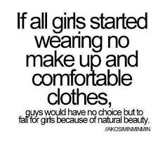 Beauty Quotes Funny Best of If All Girls Started Wearing No Make Up And Comfortable Clothes