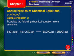 chemical equations continued sample problem b translate the following chemical equation into a sentence bacl2 aq na2cro4 aq bacro4 s 2nacl aq