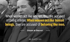 Simone De Beauvoir Quotes Inspiration Simone De Beauvoir Quote When Women Act Like Women They Are