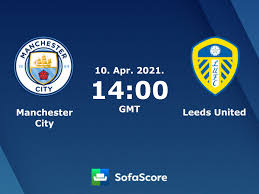 Manchester City Leeds United live score, video stream and H2H results -  SofaScore