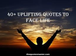 40 Uplifting Quotes And Sayings To Face Life Impressive Quotes For Difficult Times In Life