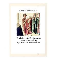 However, one is usually paid for by insurance and the. Happy Birthday I Wish Retail Therapy Was Covered By My Health Insurance C 345 Paperlove Boutique