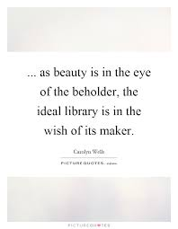 Who Quoted Beauty Is In The Eye Of The Beholder Best of As Beauty Is In The Eye Of The Beholder The Ideal Library