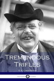trifles essay tremendous trifles g k chesterton com books sample  tremendous trifles g k chesterton com books
