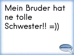 Mein Bruder Hat Ne Tolle Schwester österreichische Sprüche