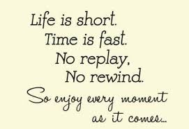 Life Is ShortTime Is FastNo ReplayNo RewindSo Enjoy Every Moment New Life Ius