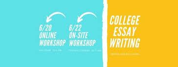College Essay Writing Workshop College Essay Writing Workshop On Site At 1751 Pinnacle